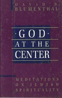 God at the Center: Meditations on Jewish Spirituality - David R. Blumenthal