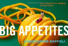 Big Appetites: Tiny People in a World of Big Food - Christopher Boffoli