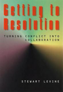 Getting to Resolution - Stewart Levine