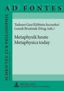 Metaphysics Today - Tadeusz Guz, Elzbieta Szczurko, Leszek Brusiak