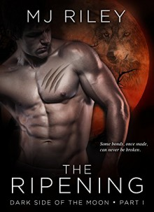 THE RIPENING (Dark Side of the Moon Book 1) - MJ Riley