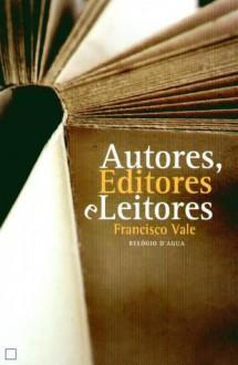 Autores, Leitores e Editores - Francisco Vale