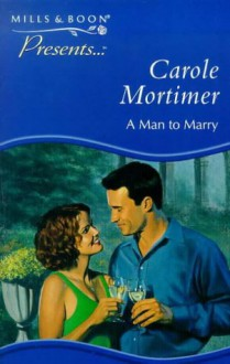 A MAN TO MARRY (PRESENTS S.) - CAROLE MORTIMER