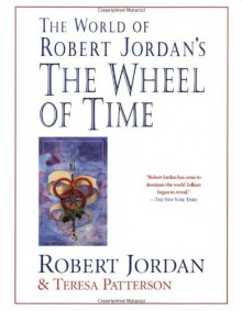 The World of Robert Jordan's The Wheel of Time - Robert Jordan,Teresa Patterson