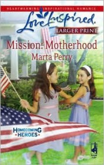 Mission: Motherhood (Homecoming Heroes, Book 1) (Larger Print Love Inspired #452) - Marta Perry