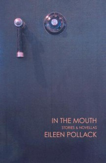In the Mouth: Stories and Novellas - Eileen Pollack