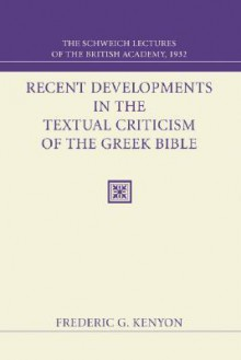 Recent Developments in the Textual Criticism of the Greek Bible: The Schweich Lectures of the British Academy 1932 - Frederic G. Kenyon