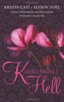 Kisses from Hell - Francesca Lia Block, Kristin Cast, Richelle Mead, Kelley Armstrong, Alyson Noel