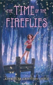 The Time of the Fireflies - Kimberley Griffiths Little