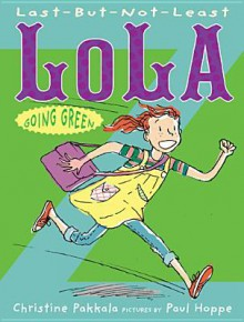 Last-But-Not-Least Lola Going Green - Christine Pakkala, Paul Hoppe