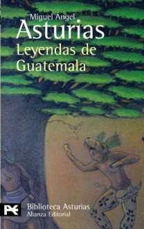 Leyendas de Guatemala - Miguel Ángel Asturias
