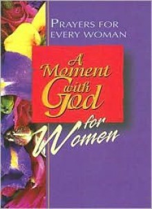 A Moment with God for Women: Prayers for Every Woman - Sally D. Sharpe