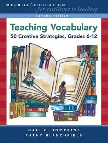 Teaching Vocabulary: 50 Creative Strategies, Grades 6-12 - Gail E. Tompkins, X. San Joaquin Writing Proj, Cathy Blanchfield