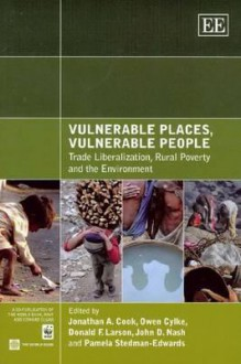 Vulnerable Places, Vulnerable People: Trade Liberalization, Rural Poverty and the Environment - Jonathan Cook, John D. Nash, Donald F. Larson, Owen Cylke, Pamela Stedman-Edwards