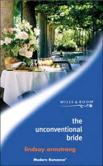 The Unconventional Bride (Modern Romance S.) - LINDSAY ARMSTRONG