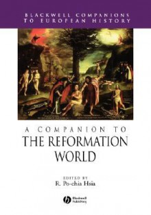 A Companion To The Reformation World - R. Po-chia Hsia