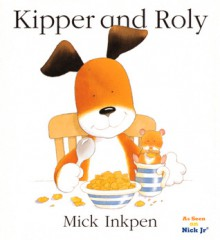 Kipper and Roly - Mick Inkpen