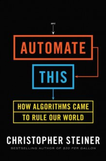 Automate This: How Algorithms Came to Rule Our World (Audio) - Christopher Steiner, Walter Dixon