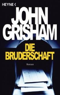 Die Bruderschaft: Roman (German Edition) - John Grisham