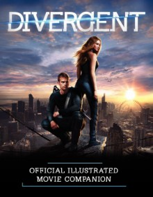 Divergent Official Illustrated Movie Companion - Kate Egan