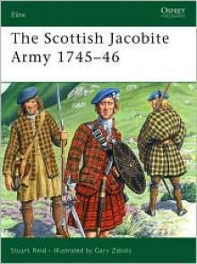 The Scottish Jacobite Army 1745-46 - Stuart Reid, Gary Zaboly