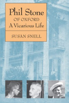 Phil Stone of Oxford: A Vicarious Life - Susan Snell