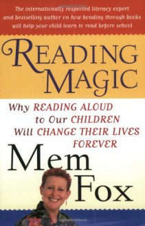 Reading Magic: Why Reading Aloud to Our Children Will Change Their Lives Forever - Judy Horacek, Mem Fox