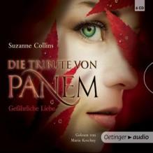 Gefährliche Liebe (Die Tribute von Panem, #2) - Maria Koschny, Sylke Hachmeister, Peter Klöss, Suzanne Collins