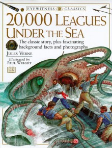 20,000 Leagues Under the Sea (DK Eyewitness Classics) - Ron Miller,Jules Verne,Paul Wright