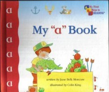 "My ""a"" book (My first steps to reading) - Jane Belk Moncure,Colin King"