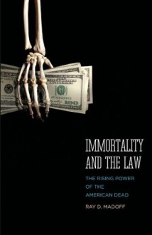 Immortality and the Law: The Rising Power of the American Dead - Ray D. Madoff