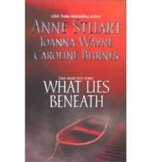 What Lies Beneath - Anne Stuart, Joanna Wayne, Caroline Burnes