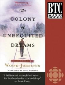 The Colony Of Unrequited Dreams (Audio) - Wayne Johnston