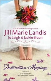 Destination: Marriage: Trouble In Paradise / Biting The Apple / A Venetian Affair - Jill Marie Landis, Jo Leigh, Jackie Braun