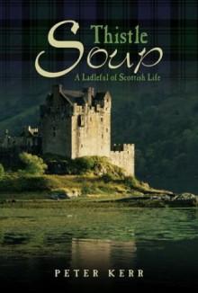 Thistle Soup: A Ladleful of Scottish Life (Summersdale travel) - Peter Kerr