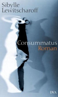 Consummatus - Sibylle Lewitscharoff