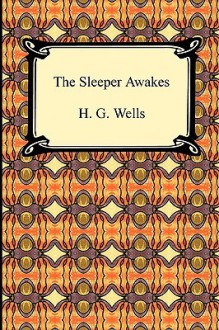 The Sleeper Awakes - H.G. Wells