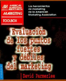 Evaluacion de los Puntos Fuertes y Debiles del Marketing - David Parmerlee