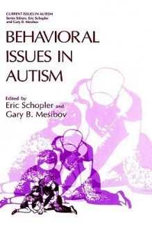 Behavioral Issues in Autism - Eric Schopler