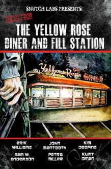 Tales from The Yellow Rose Diner and Fill Station - Erik Williams, Sam W. Anderson, Petra Miller, Kurt Dinan, Kim Despins, John Mantooth