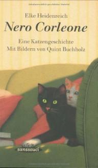 Nero Corleone: Eine Katzengeschichte - 'Elke Heidenreich', 'Quint Buchholz'