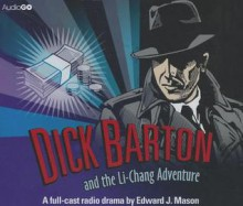 Dick Barton and the Li-Chang Adventure: A BBC Full-Cast Radio Drama - Edward J Mason, Douglas Kelly, Full Cast, Edward J Mason
