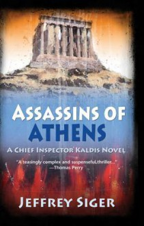 Assassins of Athens: An Inspector Kaldis Mystery - Jeffrey Siger