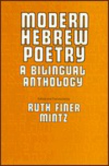 Modern Hebrew Poetry: A Bilingual Anthology - Ruth F. Mintz