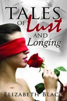 Tales Of Lust And Longing - Elizabeth Black