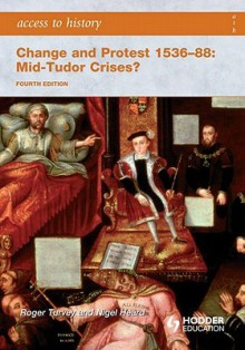 Access to History: Change and Protest 1536-88: Mid Tudor Crisis? - Roger Turvey, Nigel Heard