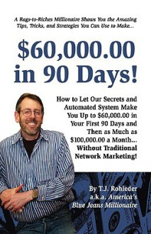 $60,000.00 in 90 Days! - T.J. Rohleder
