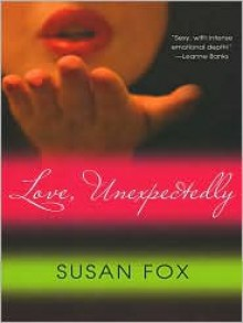 Love, Unexpectedly - Susan Fox