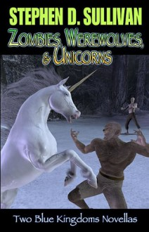 Blue Kingdoms: Zombies, Werewolves & Unicorns - Stephen D. Sullivan