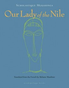 Our Lady of the Nile - Scholastique Mukasonga,Melanie Mauthner